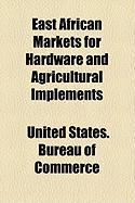 East African Markets for Hardware and Agricultural Implements - Commerce, United States Bureau of