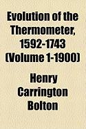 Evolution of the Thermometer, 1592-1743 (Volume 1-1900) - Bolton, Henry Carrington