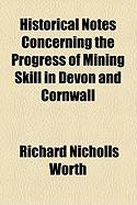 Historical Notes Concerning the Progress of Mining Skill in Devon and Cornwall - Worth, Richard Nicholls