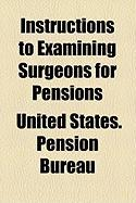 Instructions to Examining Surgeons for Pensions - Bureau, United States Pension