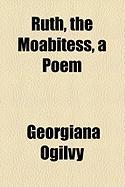 Ruth, the Moabitess, a Poem - Ogilvy, Georgiana