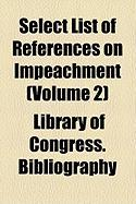 Select List of References on Impeachment (Volume 2) - Bibliography, Library Of Congress