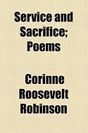 Service and Sacrifice; Poems - Robinson, Corinne Roosevelt