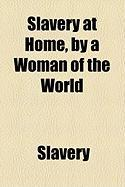 Slavery at Home, by a Woman of the World - Slavery