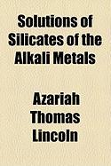 Solutions of Silicates of the Alkali Metals - Lincoln, Azariah Thomas
