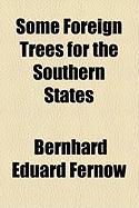 Some Foreign Trees for the Southern States - Fernow, Bernhard Eduard