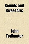 Sounds and Sweet Airs - Todhunter, John