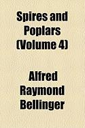 Spires and Poplars (Volume 4) - Bellinger, Alfred Raymond