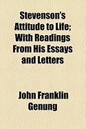 Stevenson's Attitude to Life; With Readings from His Essays and Letters - Genung, John Franklin