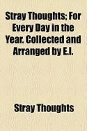 Stray Thoughts; For Every Day in the Year. Collected and Arranged by E.L. - Thoughts, Stray