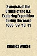 Synopsis of the Cruise of the U.S. Exploring Expedition, During the Years 1838, '39, '40, '41 - Wilkes, Charles