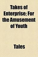 Takes of Enterprise; For the Amusement of Youth - Tales