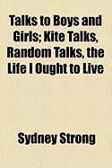 Talks to Boys and Girls; Kite Talks, Random Talks, the Life I Ought to Live - Strong, Sydney