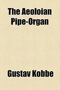 The Aeoloian Pipe-Organ - Kobb, Gustav