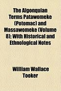 The Algonquian Terms Patawomeke (Potomac) and Massawomeke (Volume 8); With Historical and Ethnological Notes - Tooker, William Wallace