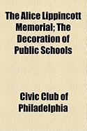 The Alice Lippincott Memorial; The Decoration of Public Schools - Philadelphia, Civic Club of