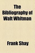 The Bibliography of Walt Whitman - Shay, Frank