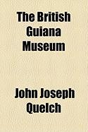 The British Guiana Museum - Quelch, John Joseph