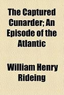 The Captured Cunarder; An Episode of the Atlantic - Rideing, William Henry