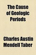 The Cause of Geologic Periods - Taber, Charles Austin Mendell