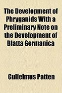 The Development of Phryganids with a Preliminary Note on the Development of Blatta Germanica - Patten, Gulielmus