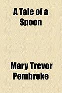 A Tale of a Spoon - Pembroke, Mary Trevor