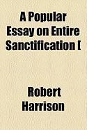 A Popular Essay on Entire Sanctification [ - Harrison, Robert