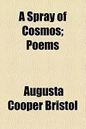 A Spray of Cosmos; Poems - Bristol, Augusta Cooper