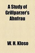 A Study of Grillparzer's Ahnfrau - Kloso, W. H.