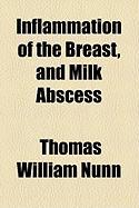 Inflammation of the Breast, and Milk Abscess - Nunn, Thomas William