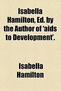 Isabella Hamilton, Ed. by the Author of 'Aids to Development'. - Hamilton, Isabella