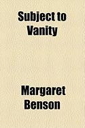 Subject to Vanity - Benson, Margaret