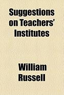 Suggestions on Teachers' Institutes - Russell, William