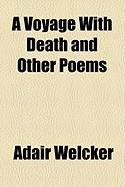 A Voyage with Death and Other Poems - Welcker, Adair