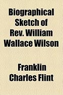 Biographical Sketch of REV. William Wallace Wilson - Flint, Franklin Charles