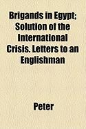 Brigands in Egypt; Solution of the International Crisis. Letters to an Englishman - Peter, Paul