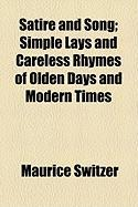 Satire and Song; Simple Lays and Careless Rhymes of Olden Days and Modern Times - Switzer, Maurice