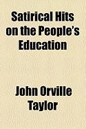 Satirical Hits on the People's Education - Taylor, John Orville