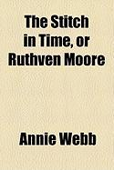 The Stitch in Time, or Ruthven Moore - Webb, Annie