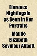 Florence Nightingale as Seen in Her Portraits - Abbott, Maude Elizabeth Seymour