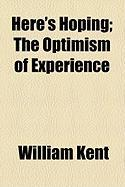 Here's Hoping; The Optimism of Experience - Kent, William