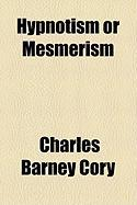 Hypnotism or Mesmerism - Cory, Charles Barney