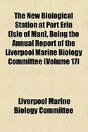 The New Biological Station at Port Erin (Isle of Man), Being the Annual Report of the Liverpool Marine Biology Committee (Volume 17) - Committee, Liverpool Marine Biology
