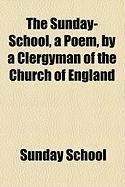 The Sunday-School, a Poem, by a Clergyman of the Church of England - School, Sunday