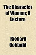 The Character of Woman; A Lecture - Cobbold, Richard