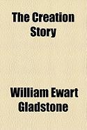 The Creation Story - Gladstone, William Ewart