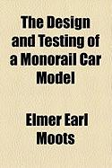 The Design and Testing of a Monorail Car Model - Moots, Elmer Earl