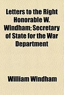 Letters to the Right Honorable W. Windham; Secretary of State for the War Department - Windham, William