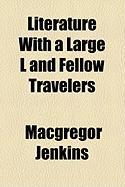 Literature with a Large L and Fellow Travelers - Jenkins, MacGregor