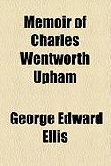 Memoir of Charles Wentworth Upham - Ellis, George Edward